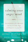 Calming Your Angry Mind: How Mindfulness & Compassion Can Free You from Anger & Bring Peace to Your Life Cover Image