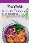 Best Guide to Mediterranean Diet Recipes 2021: Kitchen-Tested Recipes for Eating Well Every Day at Home Losing Weight! Cover Image