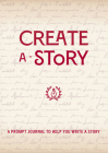 Create a Story: A Prompt Journal to Help You Write a Story (Creative Keepsakes) Cover Image