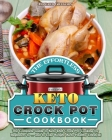 The Effortless Keto Crock Pot Cookbook: The Complete Guide to Keto Diet Crock Pot Cooking for Beginners to ... and to Lose Weight (Keto Healthy Lifest Cover Image