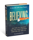 Believing Is Seeing: Ten Steps to a Mindset That Will Transform Your Direction and Your Life Cover Image
