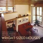 Wright-Sized Houses: Frank Lloyd Wright's Solutions for Making Small Houses Feel Big Cover Image
