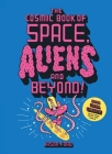 The Cosmic Book of Space, Aliens and Beyond: Draw, colour, create things from out of this world! Cover Image