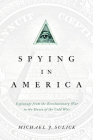 Spying in America: Espionage from the Revolutionary War to the Dawn of the Cold War Cover Image