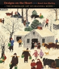 Designs on the Heart: The Homemade Art of Grandma Moses Cover Image