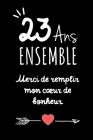 23 Ans Ensemble, Carnet De Notes: Idée Cadeau Noces De Béryl, Pour femme, Pour Homme, Pour Célébrer Votre Union Cover Image