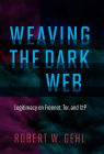 Weaving the Dark Web: Legitimacy on Freenet, Tor, and I2p (Information Society) Cover Image