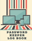 Password Keeper Log Book: Forgotten Passwords Notebook - Different Accounts - Website Log In - Internet - Online Passwords - Easy to Remember - Cover Image