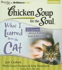 Chicken Soup for the Soul: What I Learned from the Cat: 20 Stories about Love and Letting Go Cover Image