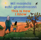MII Maanda Ezhi-Gkendmaanh / This Is How I Know: Niibing, Dgwaagig, Bboong, Mnookmig Dbaadjigaade Maanpii Mzin'igning / A Book about the Seasons Cover Image