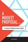 A Modest Proposal: To Solve the Palestine-Israel Conflict Cover Image