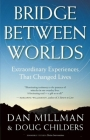 Bridge Between Worlds: Extraordinary Experiences That Changed Lives Cover Image