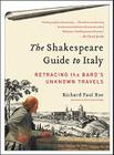 The Shakespeare Guide to Italy: Retracing the Bard's Unknown Travels Cover Image