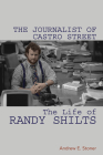 The Journalist of Castro Street: The Life of Randy Shilts Cover Image