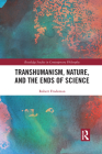 Transhumanism, Nature, and the Ends of Science (Routledge Studies in Contemporary Philosophy) Cover Image