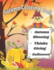 Autumn Coloring Book ( Autumn blessing-Thinksgiving-Halloween): An Adult Coloring Book with Beautiful Scenes of Autumn, Adorable Animals, Charming Lan Cover Image
