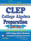 CLEP College Algebra Preparation 2020 - 2021: CLEP College Algebra Workbook + 2 Full-Length CLEP College Algebra Practice Tests Cover Image
