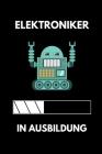 Elektroniker in Ausbildung: A5 Notizbuch KARIERT Geschenk zur Ausbildung - für Sohn Tochter Neffe Nichte Freund Freundin - für Auszubildende Azubi Cover Image