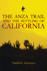 The Anza Trail and the Settling of California (California Legacy Book) Cover Image