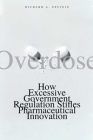 Overdose: How Excessive Government Regulation Stifles Pharmaceutical Innovation Cover Image