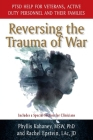 Reversing the Trauma of War: PTSD Help for Veterans, Active Duty Personnel and Their Families Cover Image