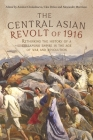 The Central Asian Revolt of 1916: A Collapsing Empire in the Age of War and Revolution Cover Image