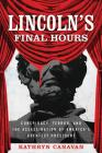 Lincoln's Final Hours: Conspiracy, Terror, and the Assassination of America's Greatest President Cover Image