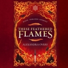 These Feathered Flames Lib/E Cover Image