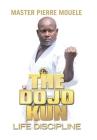 The Dojo Kun: Life Discipline Cover Image