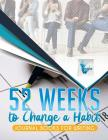 52 Weeks to Change a Habit Journal Books for Writing Cover Image