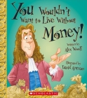 You Wouldn't Want to Live Without Money! (You Wouldn't Want to Live Without…) (Library Edition) (You Wouldn't Want to Live Without...) Cover Image