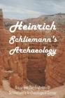 Heinrich Schliemann's Archaeology: Document The Evolution Of Schliemann's Archaeological Career: What Year Did Heinrich Schliemann Discover? Cover Image