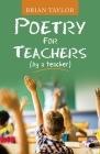Poetry for Teachers: (By a Teacher) Cover Image