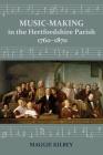Music-making in the Hertfordshire Parish, 1760-1870 Cover Image