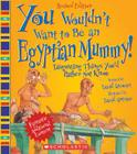 You Wouldn't Want to Be an Egyptian Mummy! (Revised Edition) (You Wouldn't Want to…: Ancient Civilization) (You Wouldn't Want to...: Ancient Civilization) Cover Image