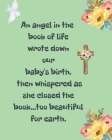 An Angel In The Book Of Life Wrote Down Our Baby's Birth Then Whispered As She Closed The Book Too Beautiful For Earth: A Diary Of All The Things I Wi Cover Image