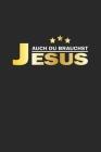 Auch du brauchst Jesus: Notizbuch, Notizheft, Notizblock - Geschenk-Idee für gläubige Christen - Dot Grid - A5 - 120 Seiten Cover Image