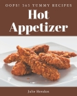 Oops! 365 Yummy Hot Appetizer Recipes: Everything You Need in One Yummy Hot Appetizer Cookbook! Cover Image