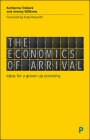 The Economics of Arrival: ideas for a grown up economy Cover Image