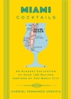 Miami Cocktails: An Elegant Collection of over 100 Recipes Inspired by the Magic City (City Cocktails) Cover Image