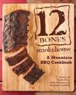 12 Bones Smokehouse: A Mountain BBQ Cookbook Cover Image