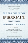 Manage for Profit, Not for Market Share: A Guide to Greater Profits in Highly Contested Markets Cover Image