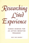 Researching Lived Experi: Human Science for an Action Sensitive Pedagogy Cover Image
