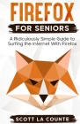 Firefox For Seniors: A Ridiculously Simple Guide to Surfing the Internet with Firefox Cover Image