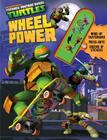 Teenage Mutant Ninja Turtles Wheel Power [With Sticker(s) and Wind-Up Skateboard and Punch-Out(s)] Cover Image
