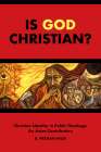 Is God Christian?: Christian Identity in Public Theology: An Asian Contribution (South Asian Theology) Cover Image