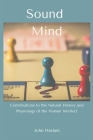 Sound Mind: Contributions to the Natural History and Physiology of the Human Intellect Cover Image