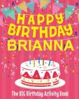 Happy Birthday Brianna - The Big Birthday Activity Book: (Personalized Children's Activity Book) Cover Image