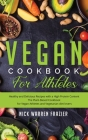 Vegan Cookbook For Athletes: Healthy and Delicious Recipes with a High Protein Content (snacks - breakfast - main course) The Plant-Based Cookbook Cover Image
