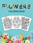 Flowers Coloring Book: Adult Coloring Book with beautiful realistic flowers, floral designs, bouquets, sunflowers, roses, leaves, butterfly, Cover Image